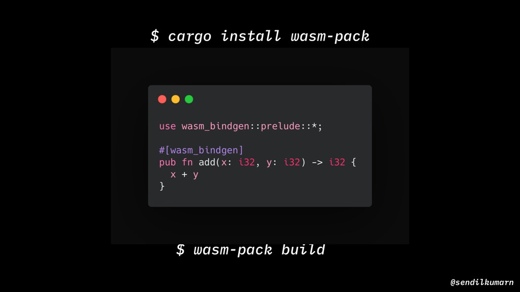 @sendilkumarn $ wasm-pack build $ cargo install...