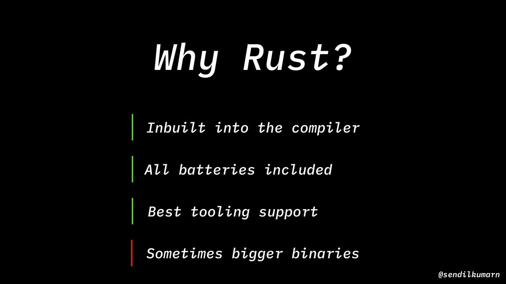 Why Rust? @sendilkumarn Inbuilt into the compil...
