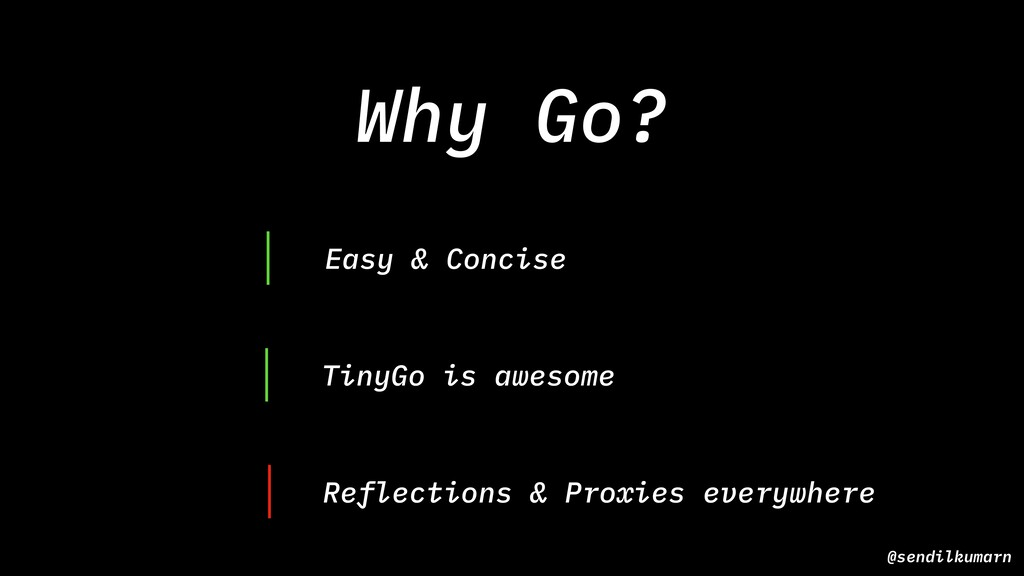 Why Go? @sendilkumarn Easy & Concise TinyGo is ...