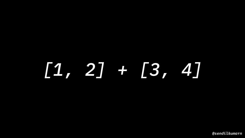 [1, 2] + [3, 4] @sendilkumarn