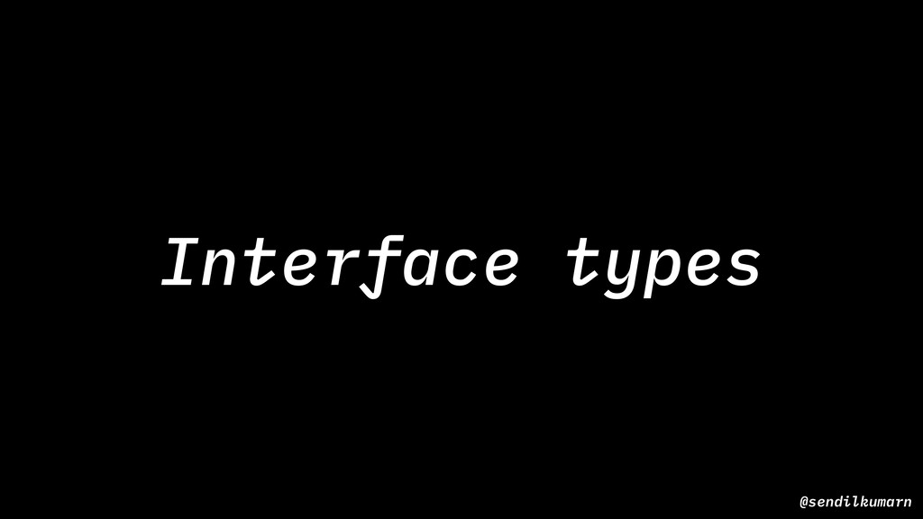 @sendilkumarn Interface types