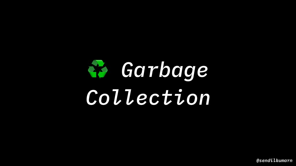 @sendilkumarn ♻ Garbage Collection