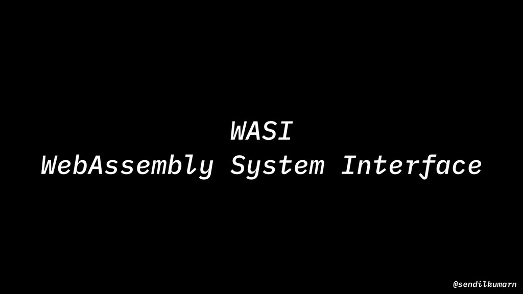@sendilkumarn WASI WebAssembly System Interface