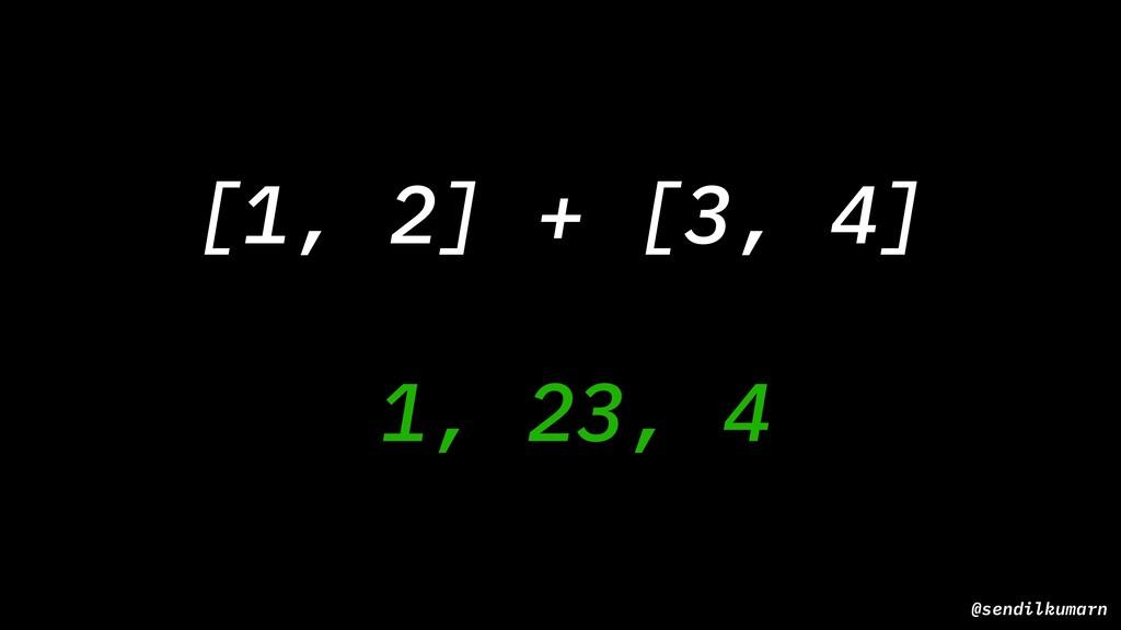 1, 23, 4 @sendilkumarn [1, 2] + [3, 4]