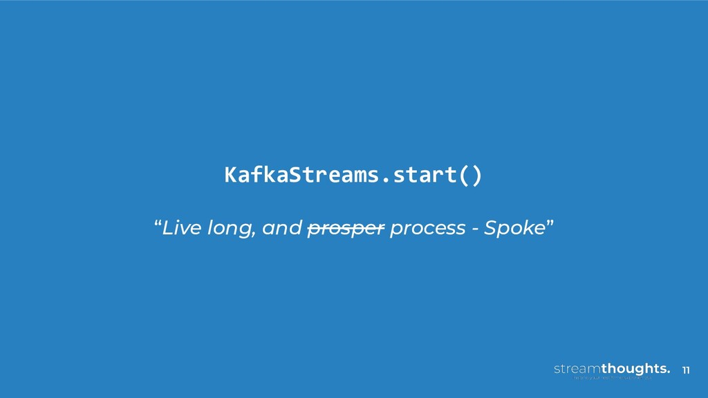 "KafkaStreams.start() ""Live long, and prosper pr..."