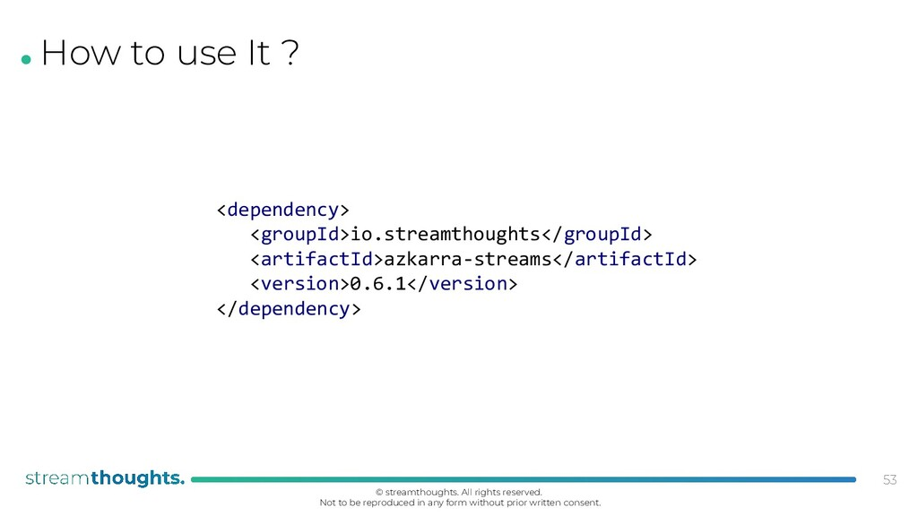 . How to use It ? 53 <dependency> <groupId>io.s...