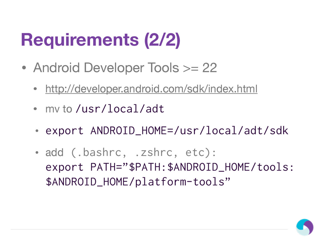 Requirements (2/2) • Android Developer Tools >=...