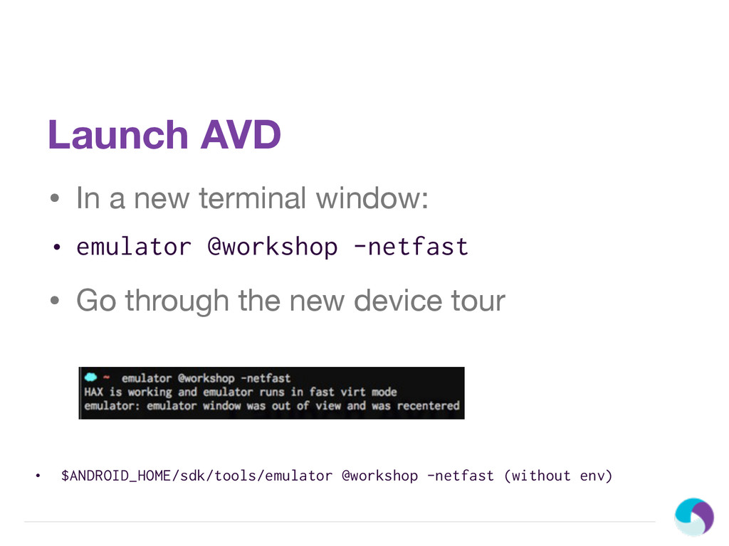 Launch AVD • In a new terminal window: • emulat...