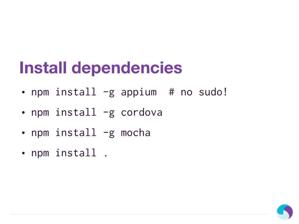 Install dependencies • npm install -g appium # ...