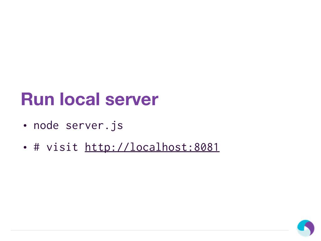 Run local server • node server.js • # visit htt...