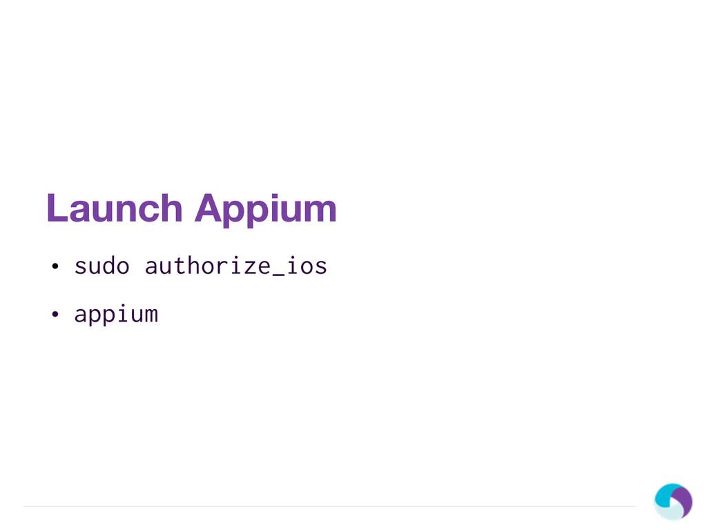 Launch Appium • sudo authorize_ios • appium