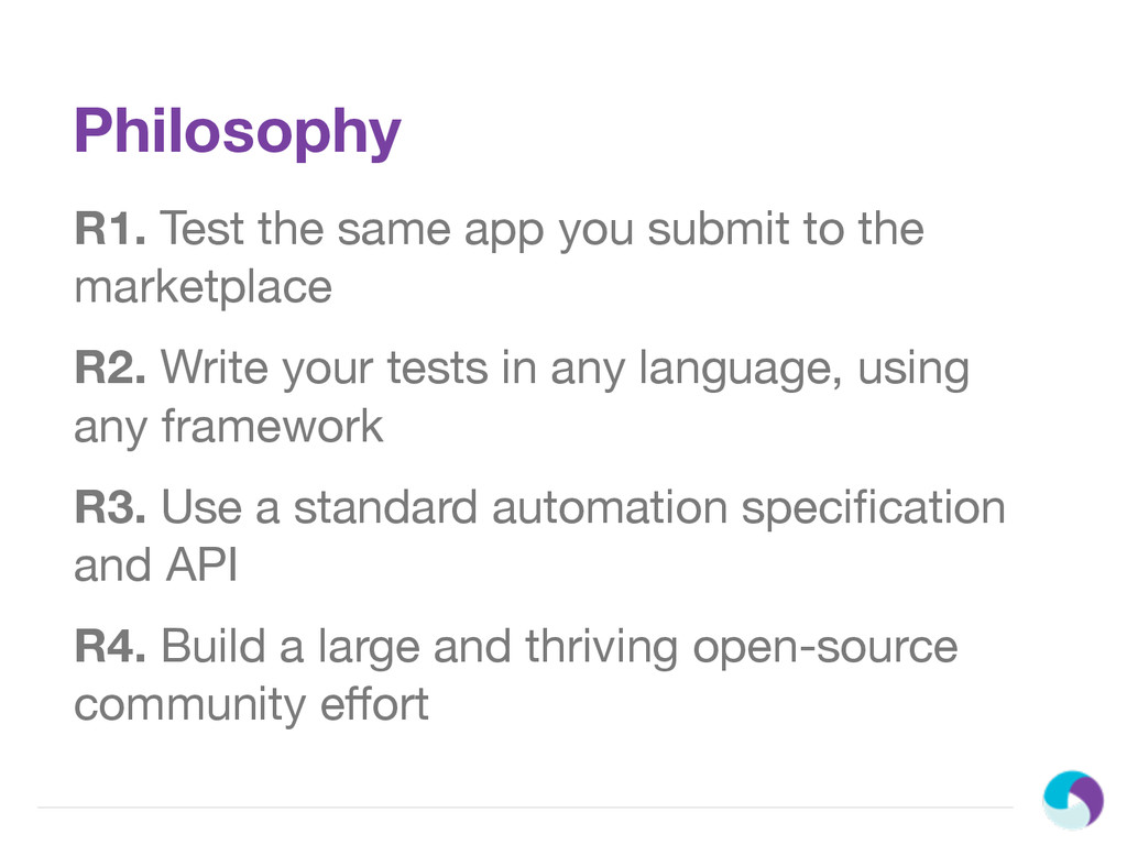 Philosophy R1. Test the same app you submit to ...