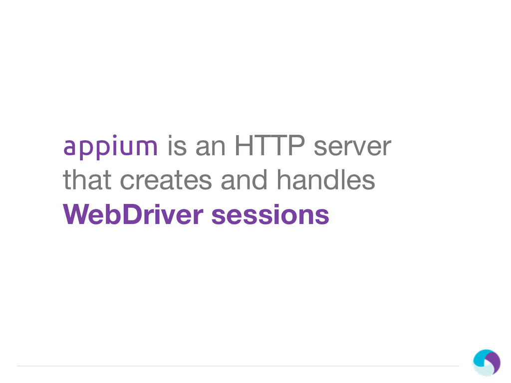 appium is an HTTP server that creates and handl...