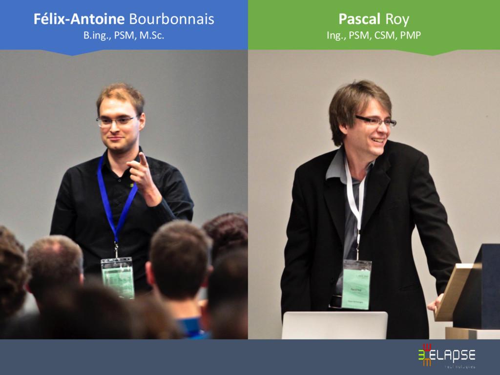 Pascal Roy Ing., PSM, CSM, PMP Félix-Antoine Bo...