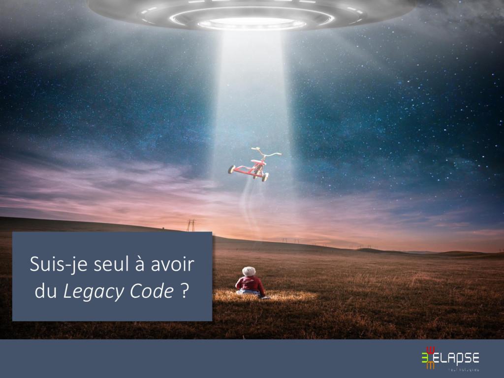 Suis-je seul à avoir du Legacy Code ?