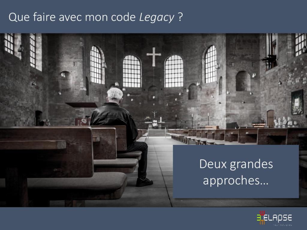 Que faire avec mon code Legacy ? Deux grandes a...