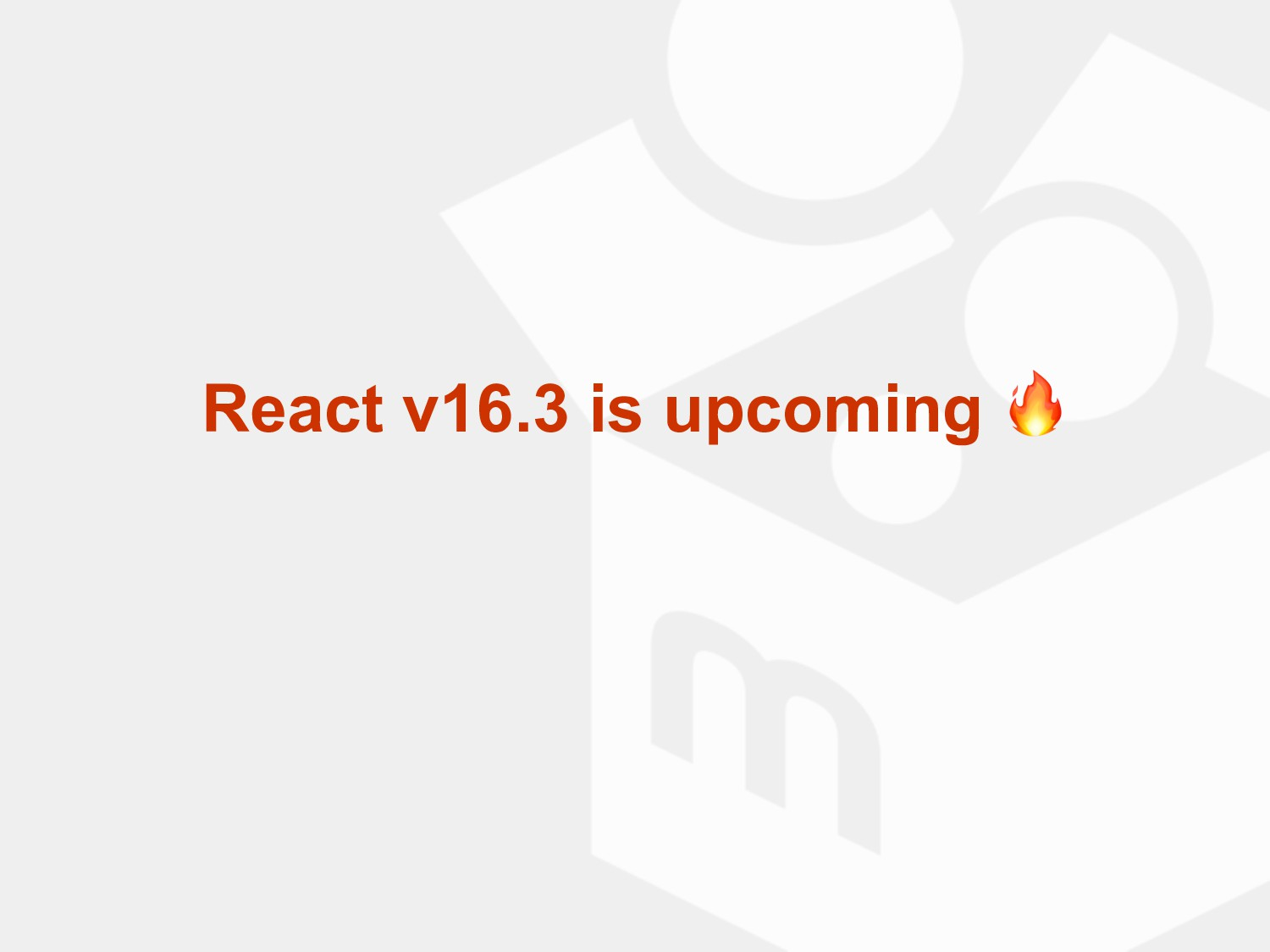 React v16.3 is upcoming