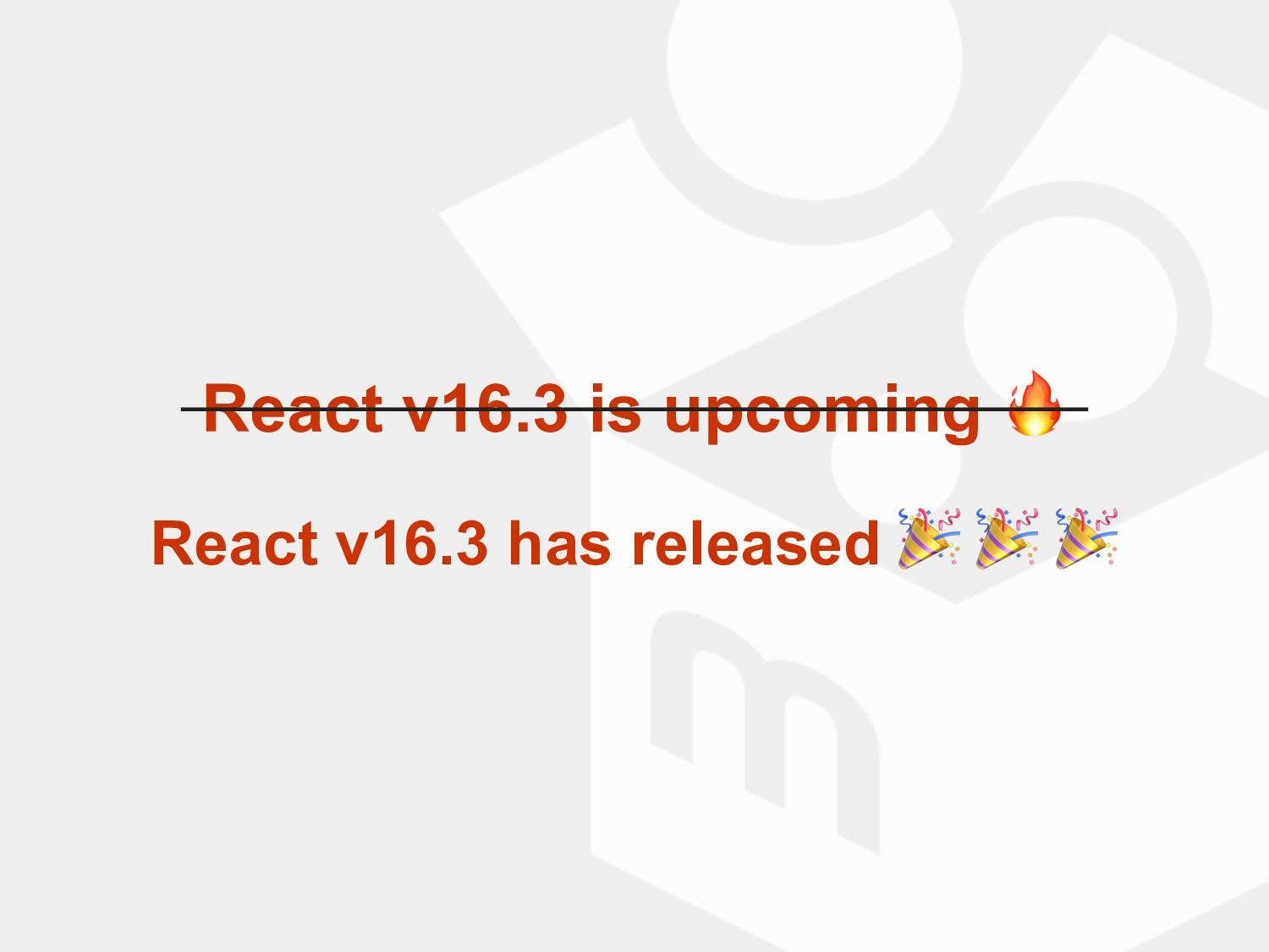 React v16.3 is upcoming  React v16.3 has releas...