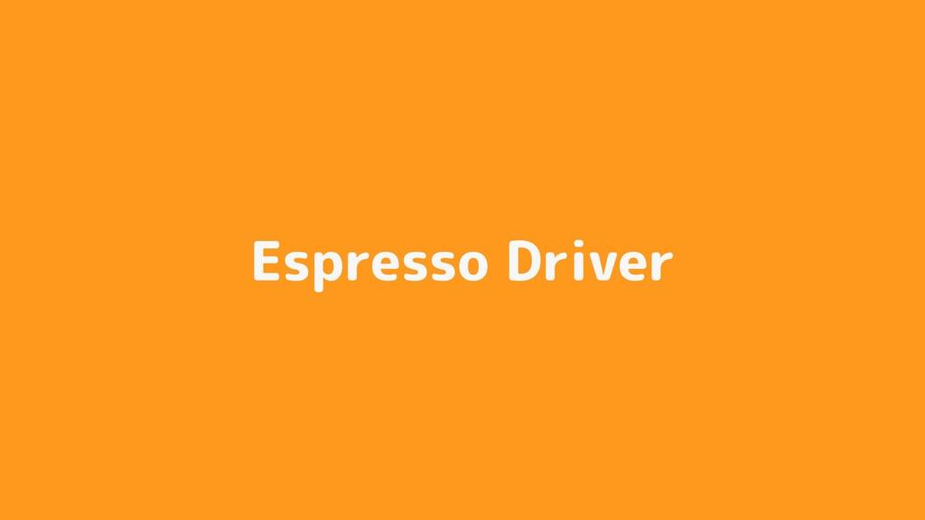 Espresso Driver