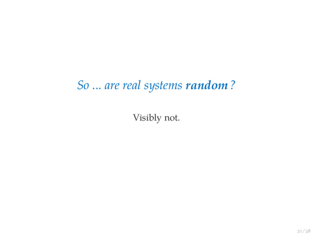 / So ... are real systems random? Visibly not.