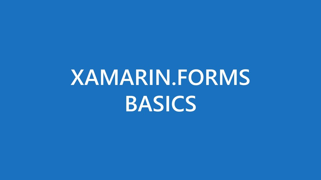 XAMARIN.FORMS BASICS
