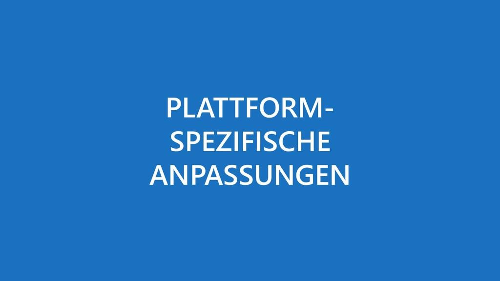PLATTFORM- SPEZIFISCHE ANPASSUNGEN