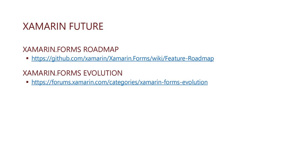 XAMARIN FUTURE XAMARIN.FORMS ROADMAP ▪ https://...