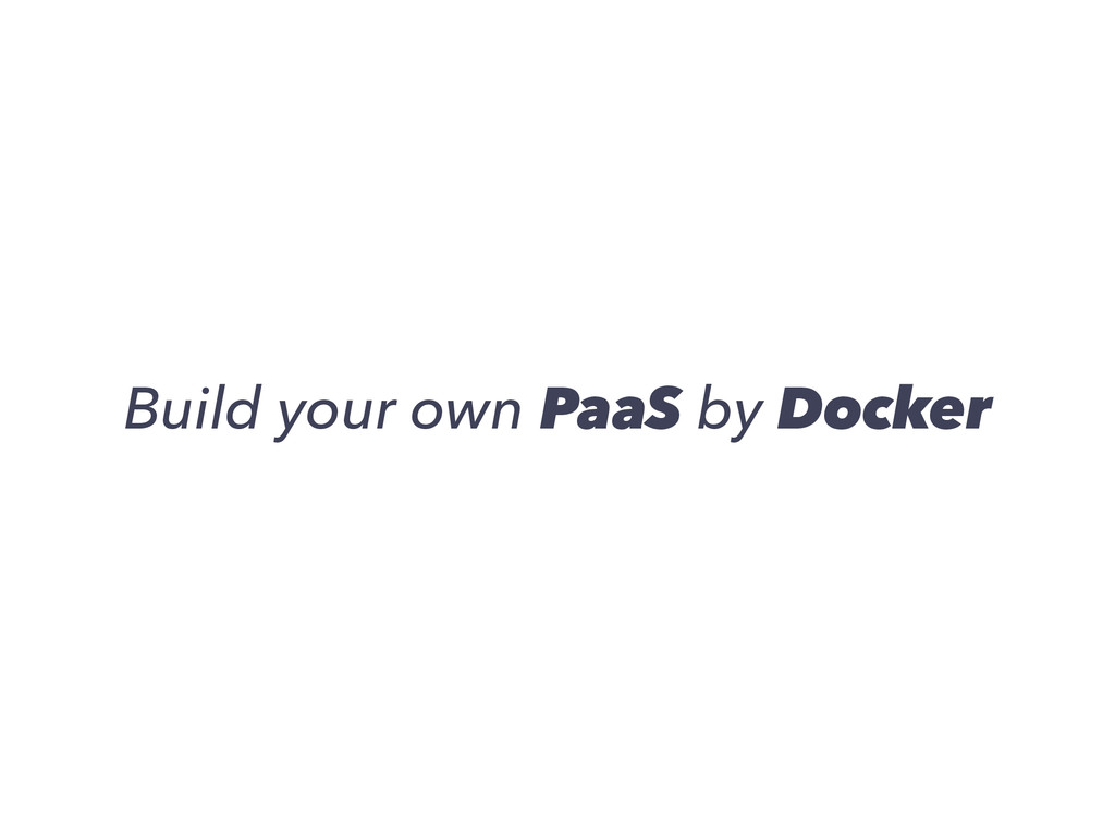 Build your own PaaS by Docker