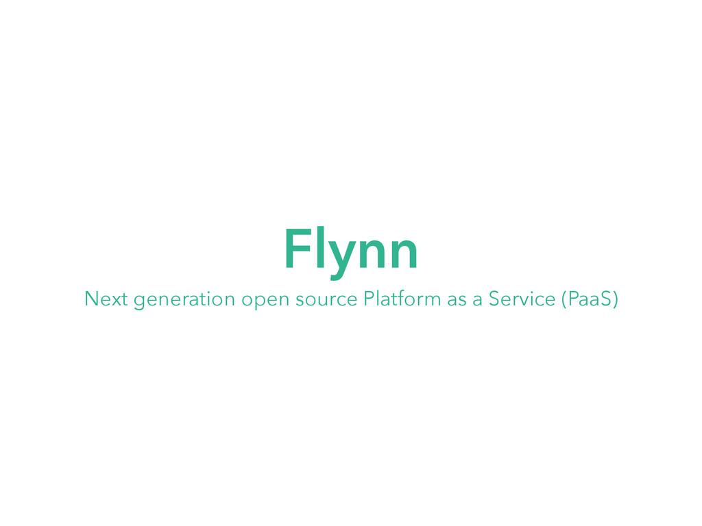 Flynn Next generation open source Platform as a...