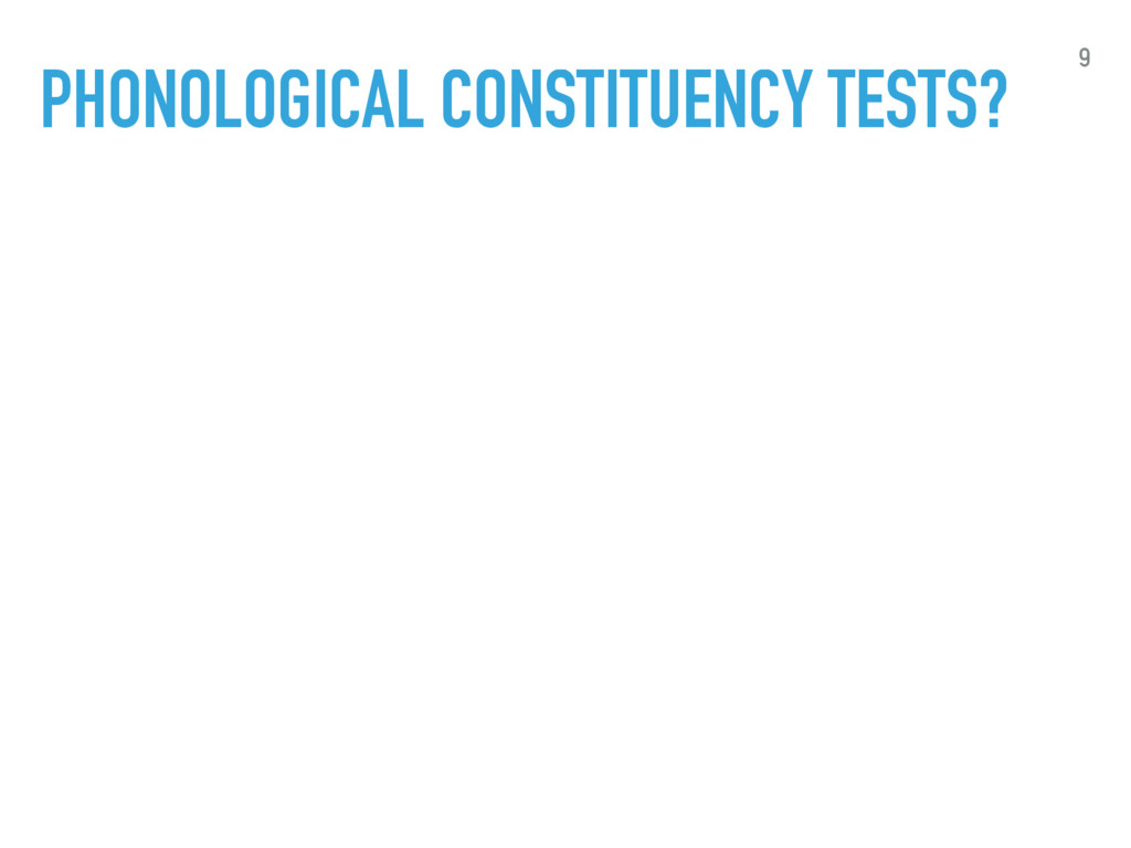 PHONOLOGICAL CONSTITUENCY TESTS? 9