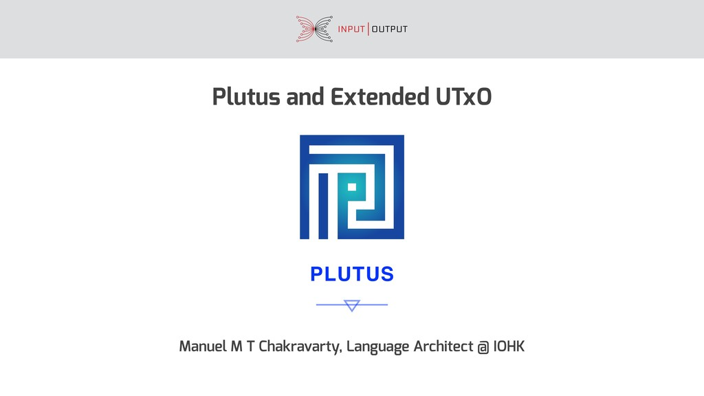PLUTUS Plutus and Extended UTxO Manuel M T Chak...