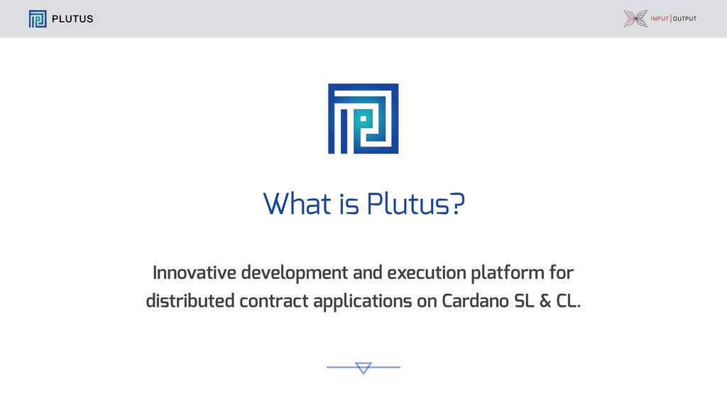 PLUTUS What is Plutus? Innovative development a...