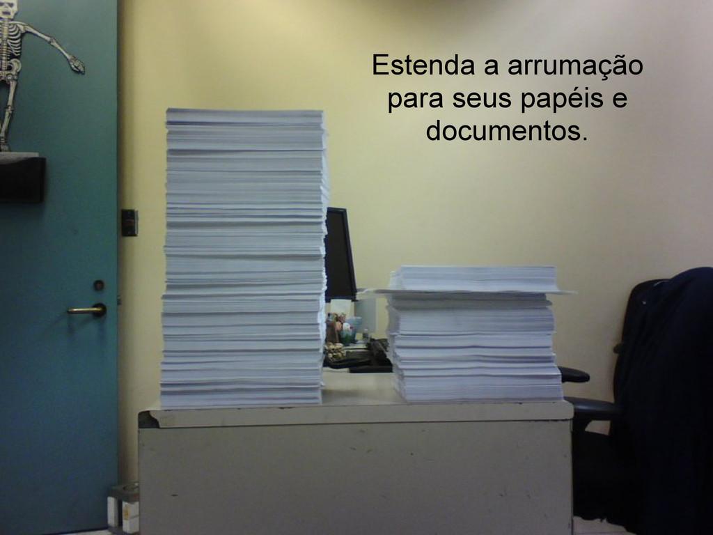 Estenda a arrumação para seus papéis e document...