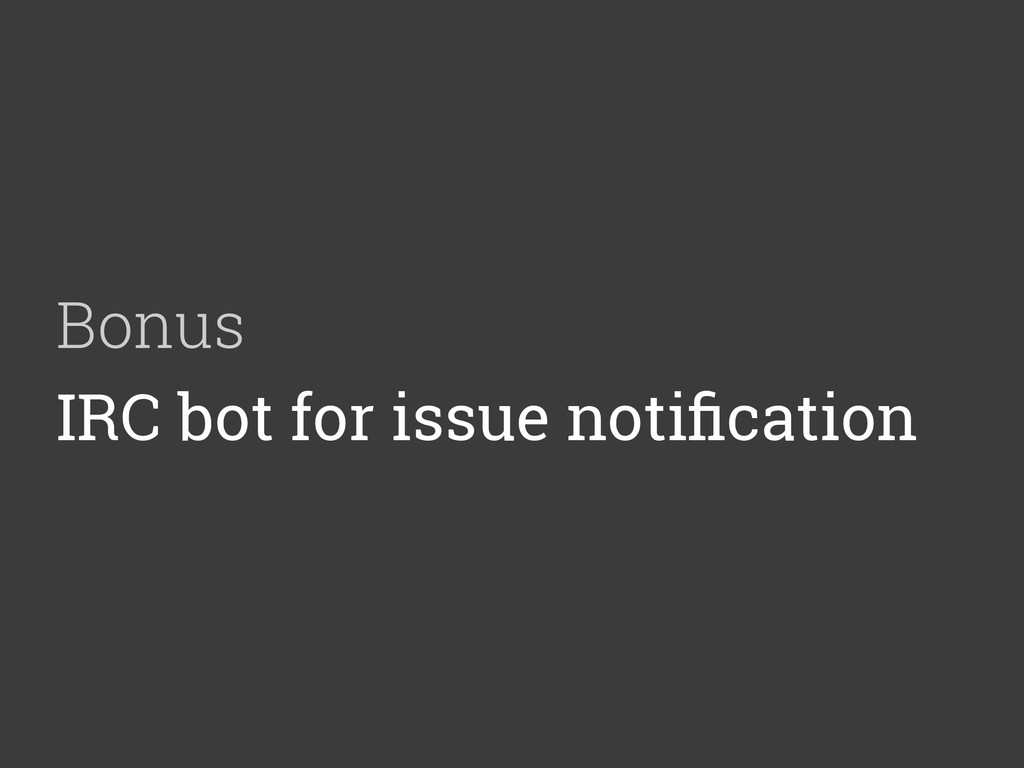 Bonus IRC bot for issue notification