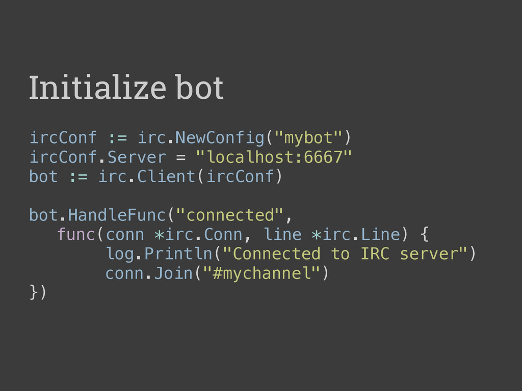 "Initialize bot ircConf := irc.NewConfig(""mybot""..."