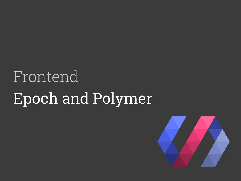 Frontend Epoch and Polymer