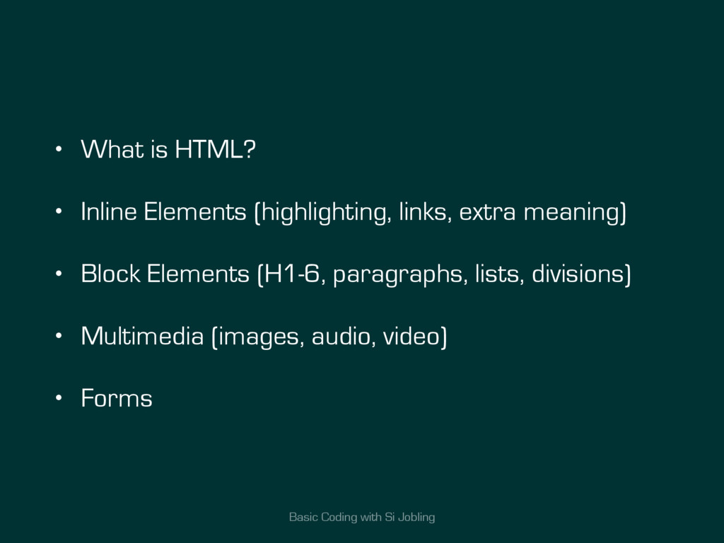Basic Coding with Si Jobling • What is HTML? • ...
