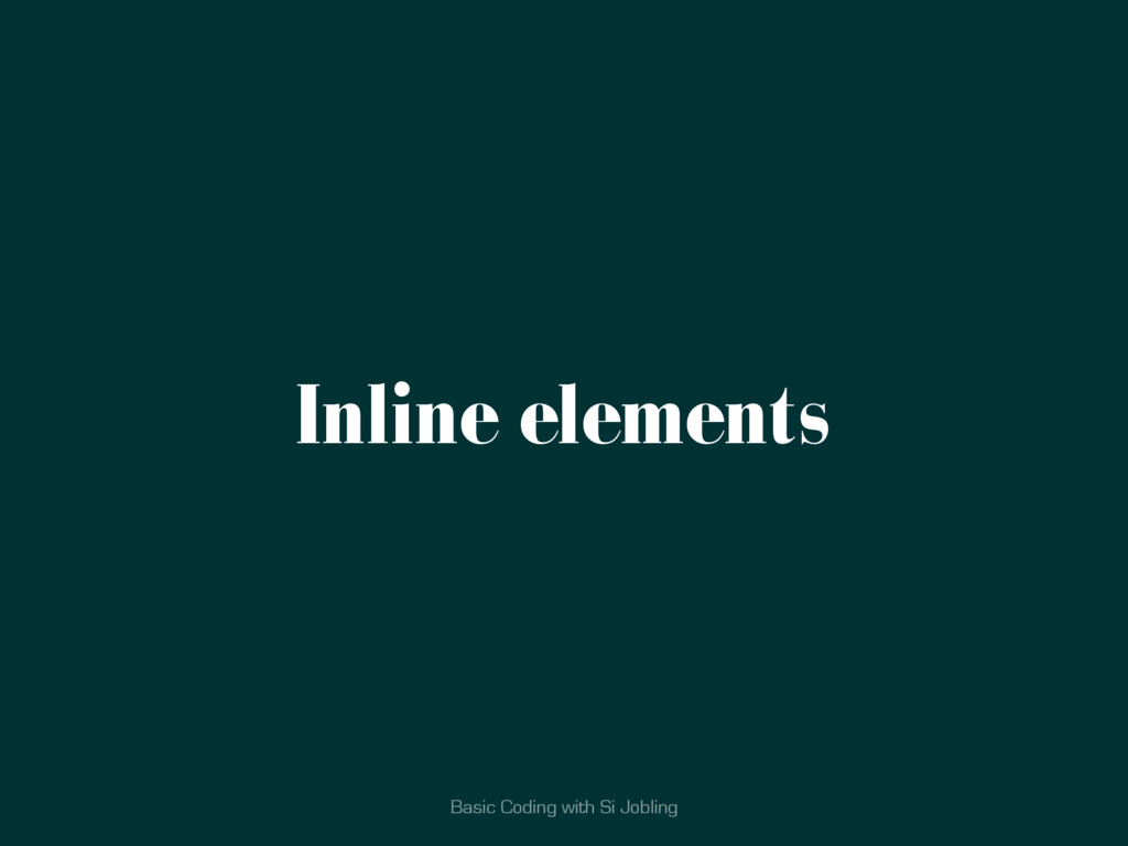 Basic Coding with Si Jobling Inline elements