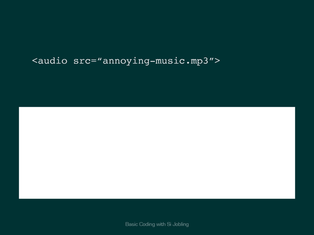 "Basic Coding with Si Jobling <audio src=""annoyi..."