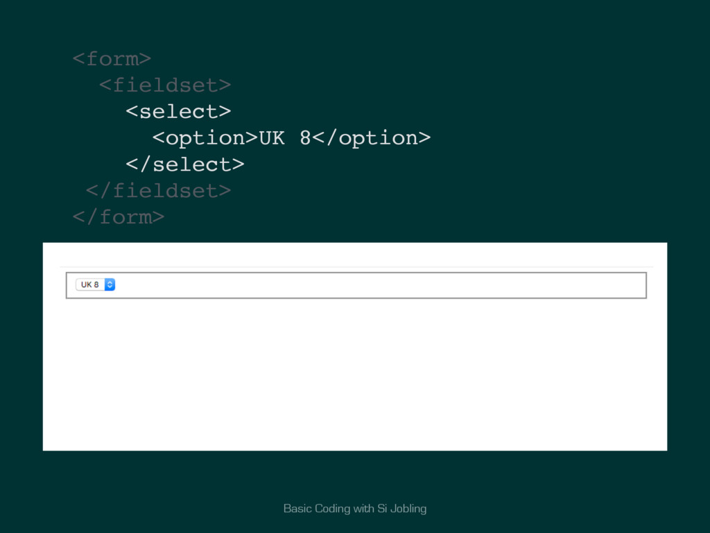 Basic Coding with Si Jobling <form> <fieldset> ...