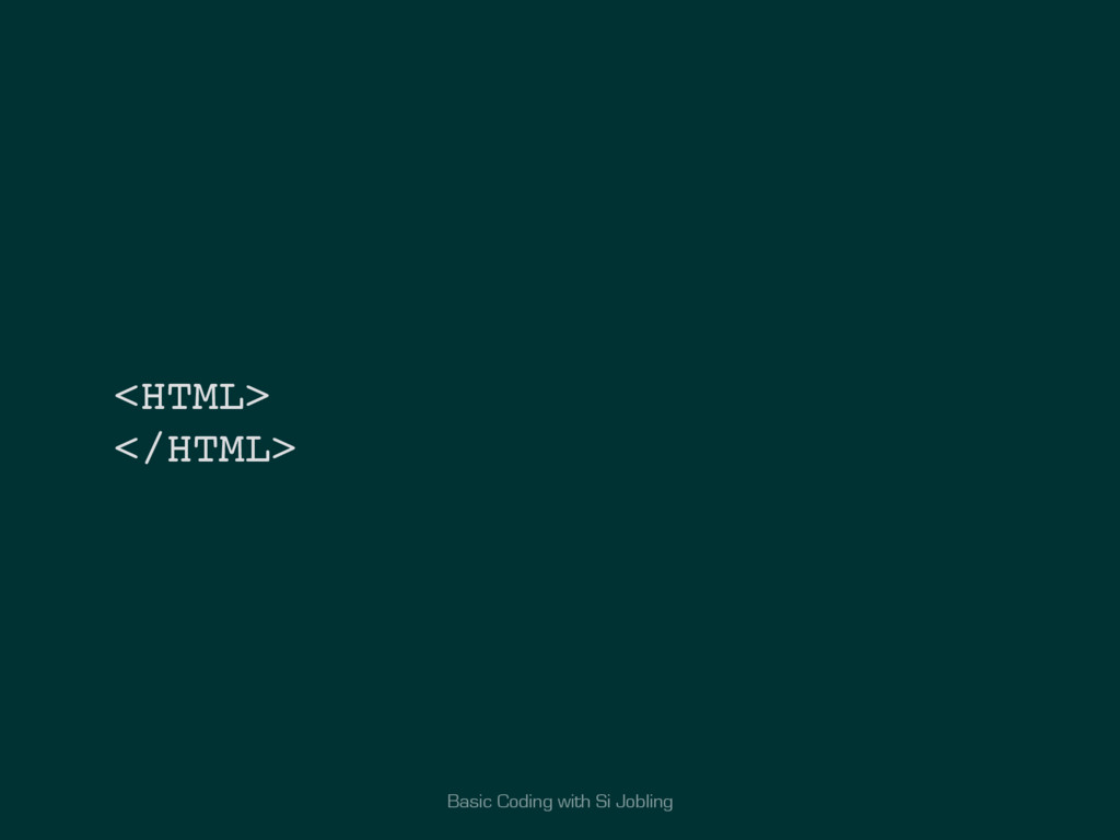 Basic Coding with Si Jobling <HTML> </HTML>