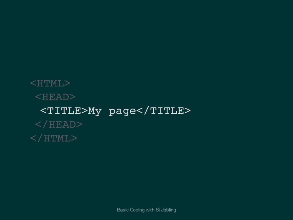 Basic Coding with Si Jobling <HTML> <HEAD> <TIT...