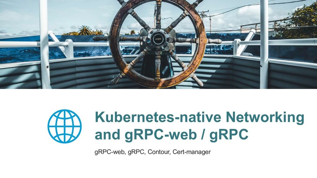 Kubernetes-native Networking and gRPC-web / gRP...