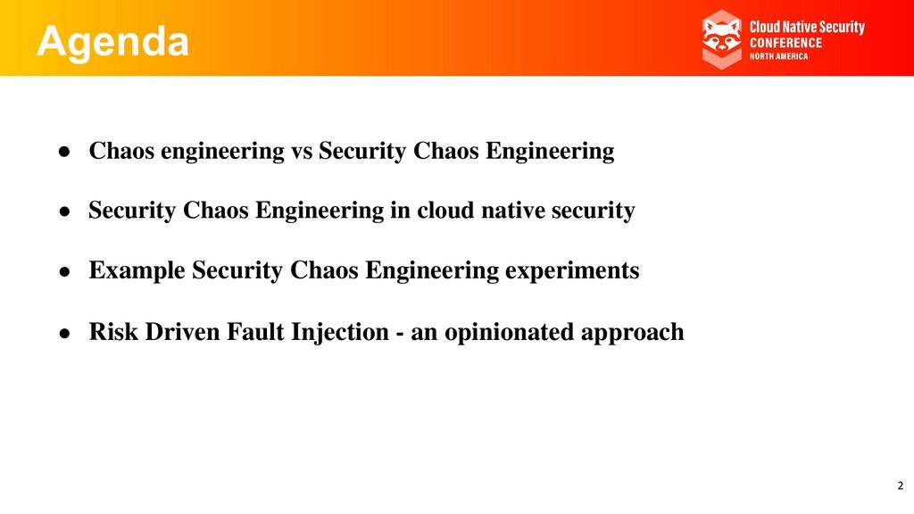 Agenda ● Chaos engineering vs Security Chaos En...