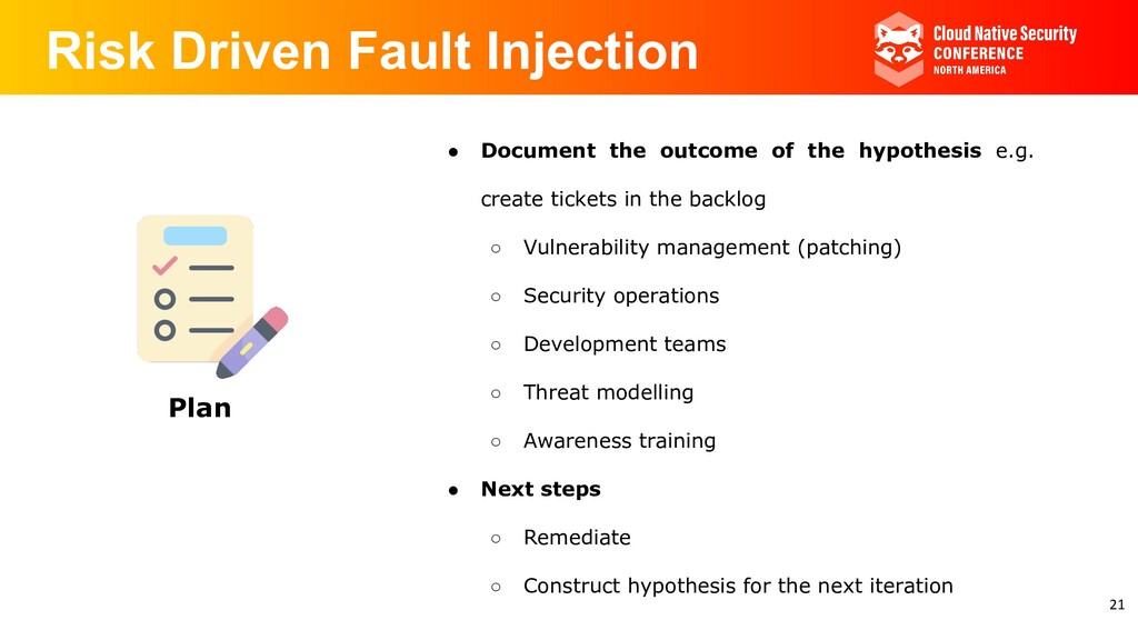 Risk Driven Fault Injection ● Document the outc...