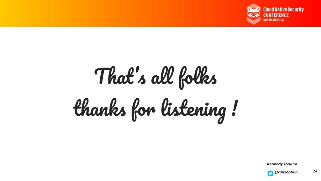 That's all folks thanks for listening ! Kennedy...