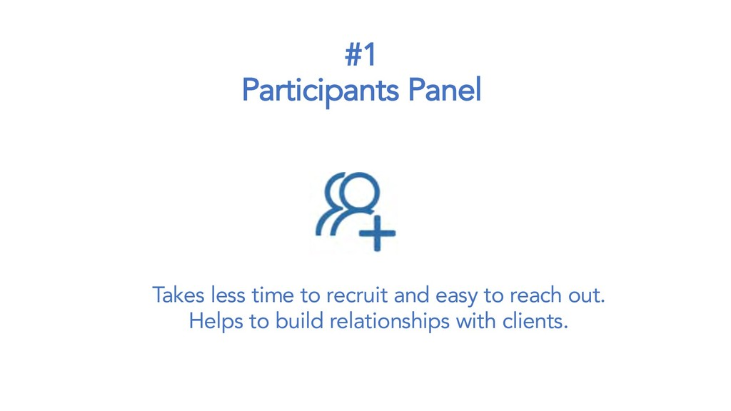 #1 Participants Panel Takes less time to recrui...