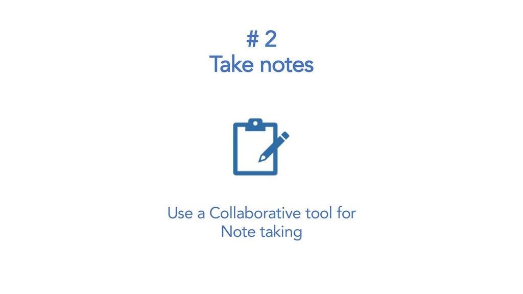 # 2 Take notes Use a Collaborative tool for Not...