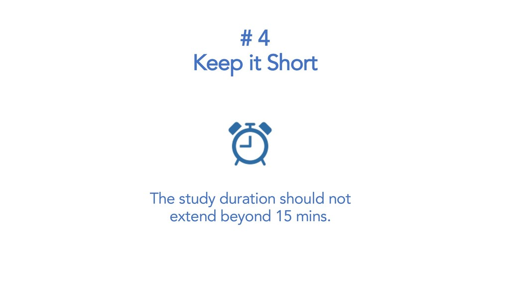 # 4 Keep it Short The study duration should not...