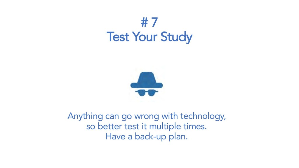 # 7 Test Your Study Anything can go wrong with ...